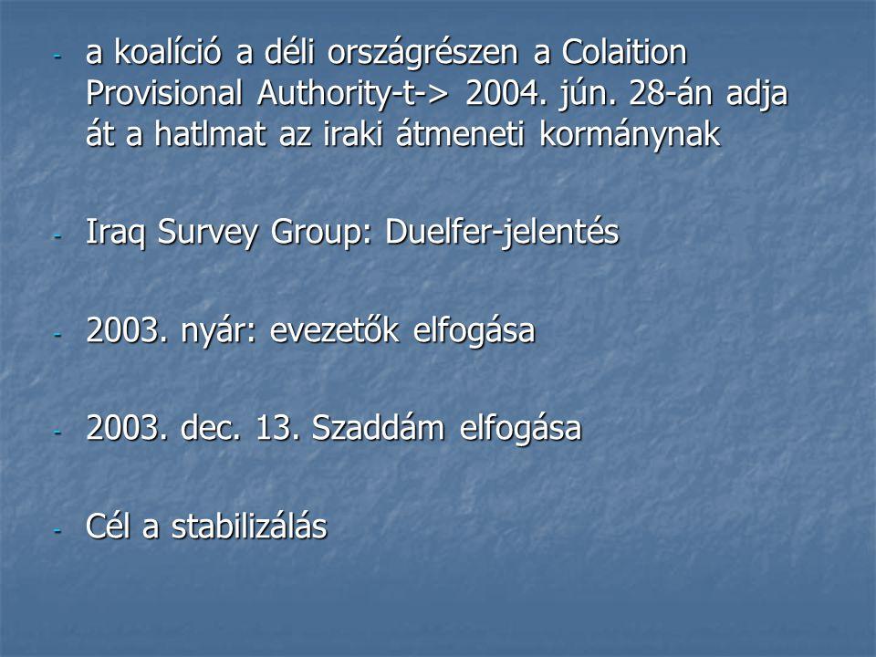 a koalíció a déli országrészen a Colaition Provisional Authority-t-> 2004. jún. 28-án adja át a hatlmat az iraki átmeneti kormánynak