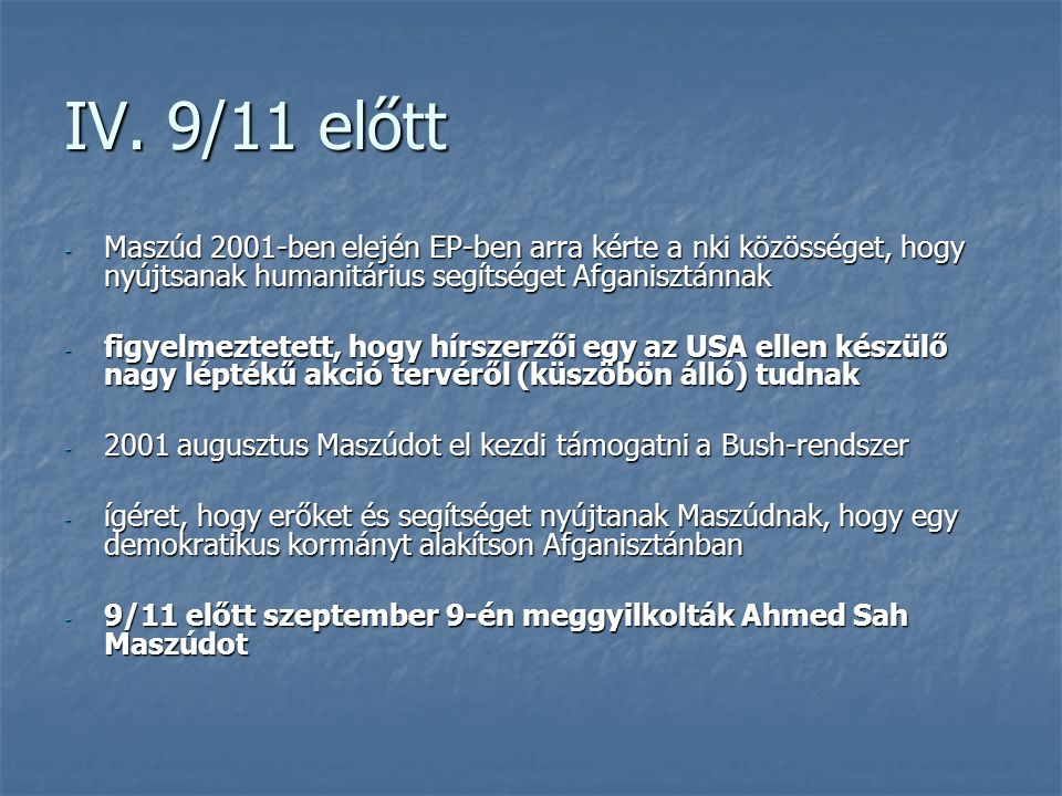 IV. 9/11 előtt Maszúd 2001-ben elején EP-ben arra kérte a nki közösséget, hogy nyújtsanak humanitárius segítséget Afganisztánnak.