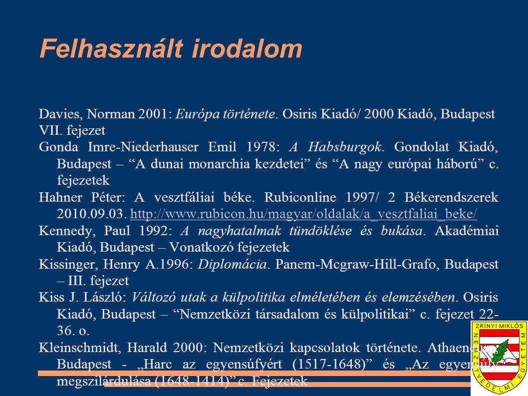 Felhasznált irodalom Davies, Norman 2001: Európa története. Osiris Kiadó/ 2000 Kiadó, Budapest. VII. fejezet.