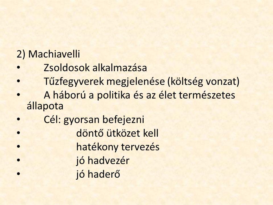 2) Machiavelli Zsoldosok alkalmazása. Tűzfegyverek megjelenése (költség vonzat) A háború a politika és az élet természetes állapota.