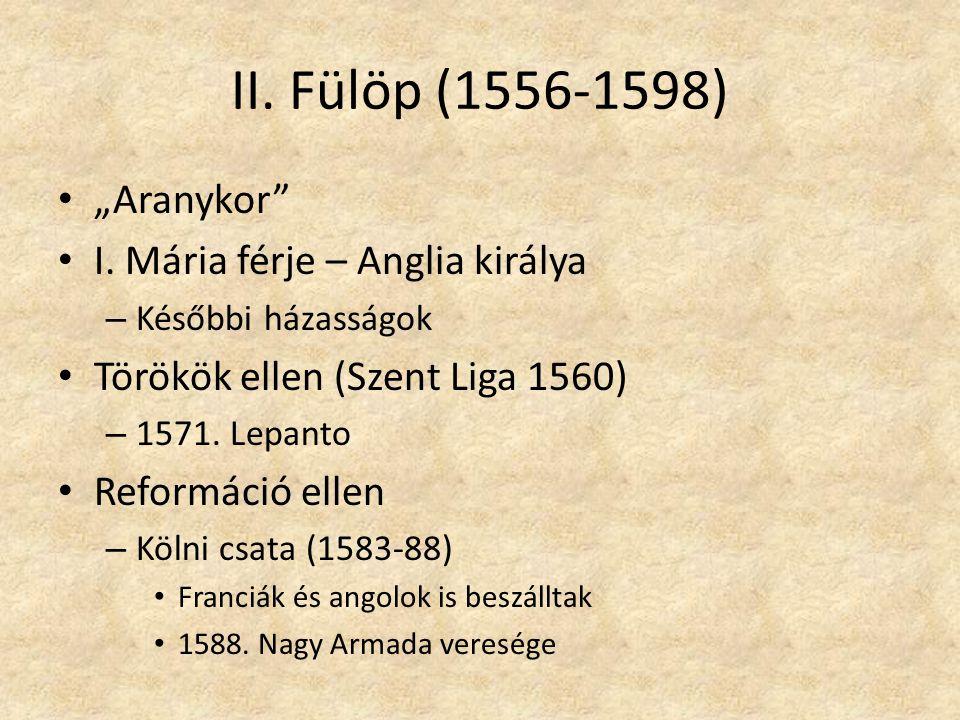 """II. Fülöp (1556-1598) """"Aranykor I. Mária férje – Anglia királya"""