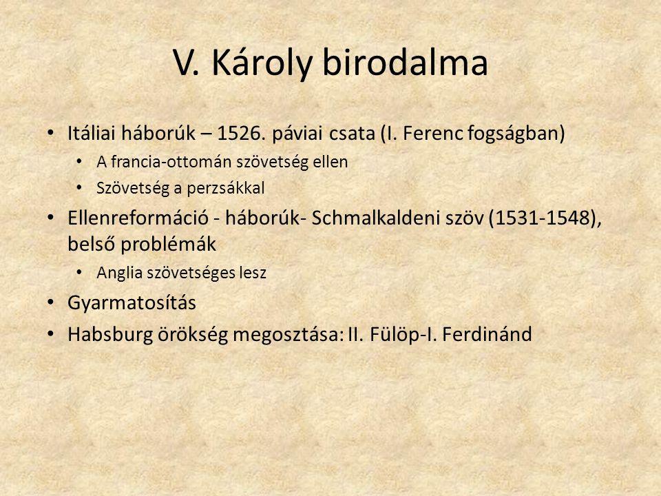 V. Károly birodalma Itáliai háborúk – 1526. páviai csata (I. Ferenc fogságban) A francia-ottomán szövetség ellen.