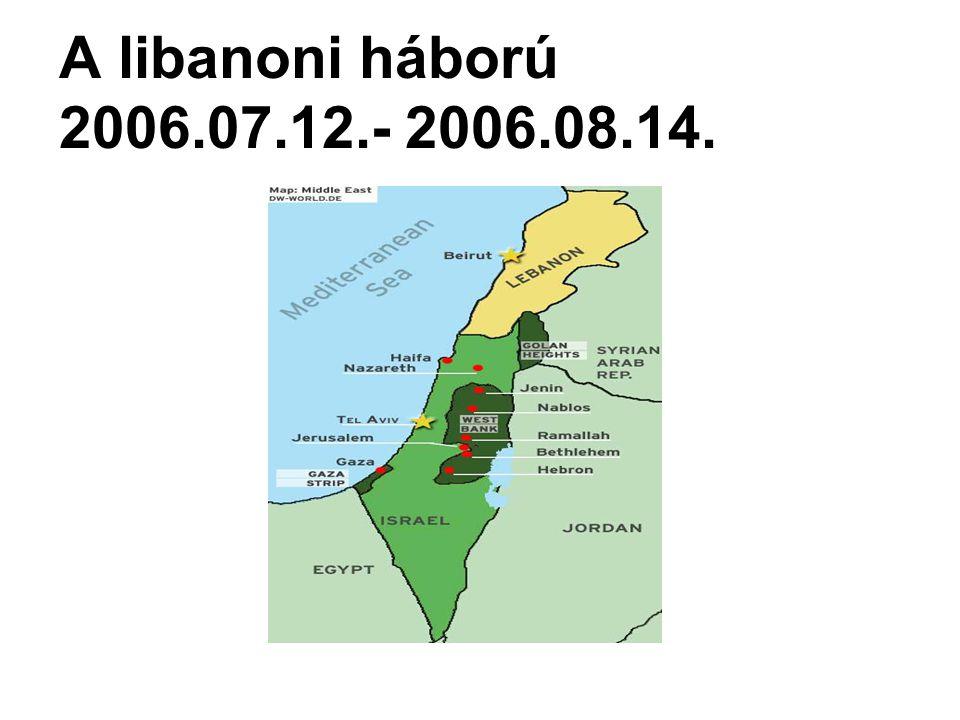 A libanoni háború 2006.07.12.- 2006.08.14.