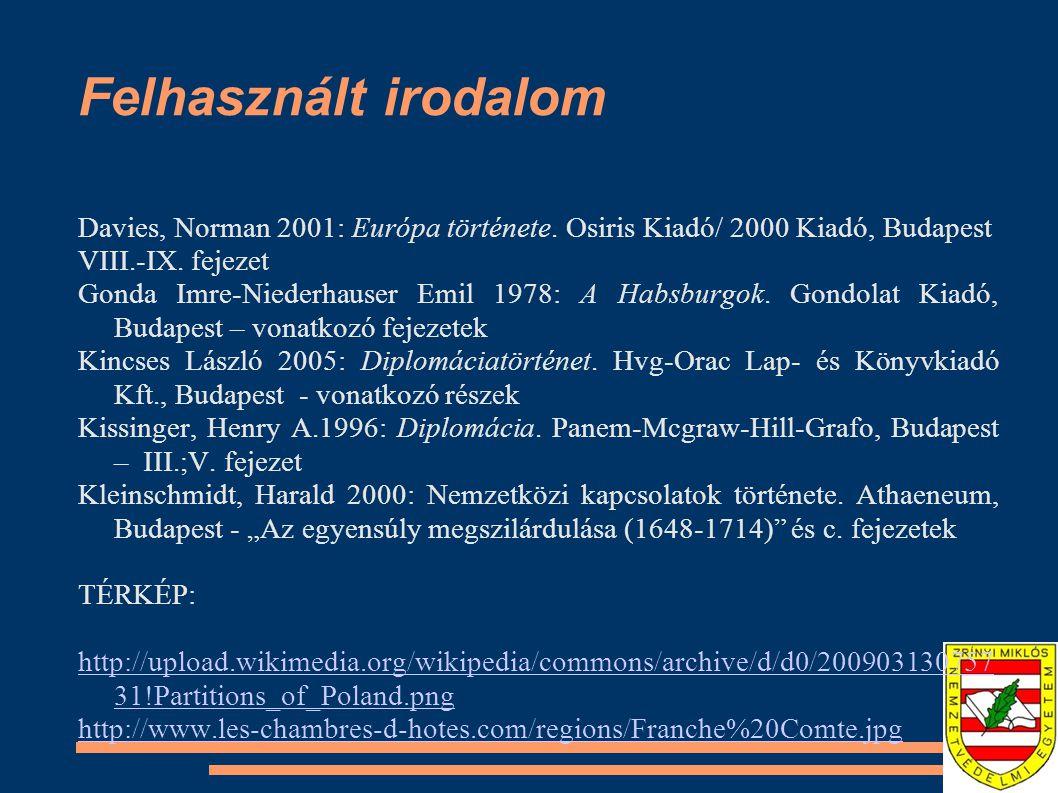 Felhasznált irodalom Davies, Norman 2001: Európa története. Osiris Kiadó/ 2000 Kiadó, Budapest. VIII.-IX. fejezet.