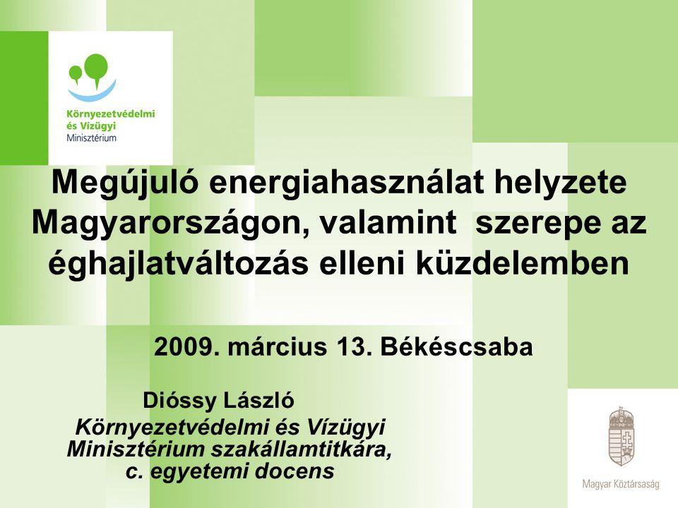 Megújuló energiahasználat helyzete Magyarországon, valamint szerepe az éghajlatváltozás elleni küzdelemben 2009. március 13. Békéscsaba