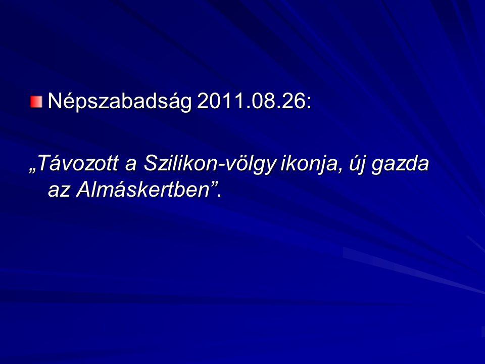 """Népszabadság 2011.08.26: """"Távozott a Szilikon-völgy ikonja, új gazda az Almáskertben ."""