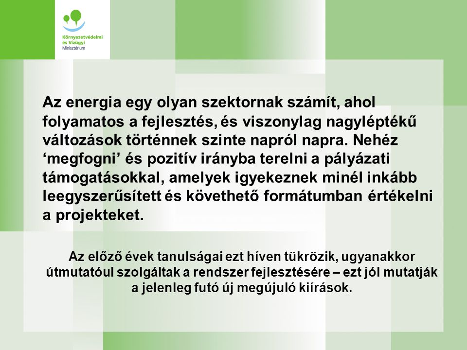 Az energia egy olyan szektornak számít, ahol folyamatos a fejlesztés, és viszonylag nagyléptékű változások történnek szinte napról napra. Nehéz 'megfogni' és pozitív irányba terelni a pályázati támogatásokkal, amelyek igyekeznek minél inkább leegyszerűsített és követhető formátumban értékelni a projekteket.