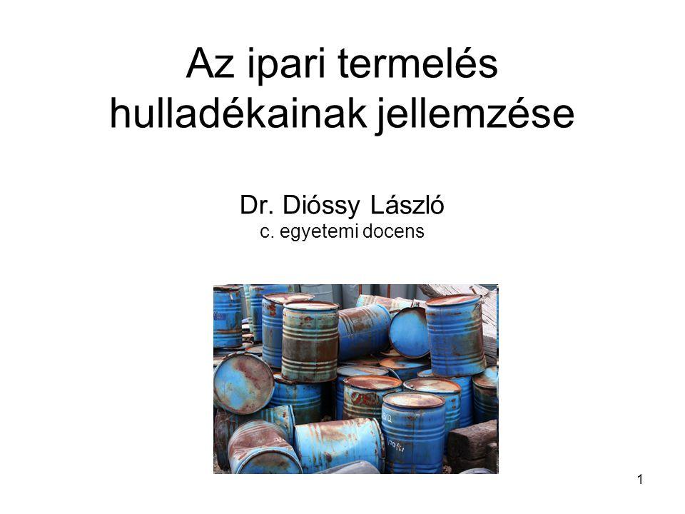 Az ipari termelés hulladékainak jellemzése Dr. Dióssy László c