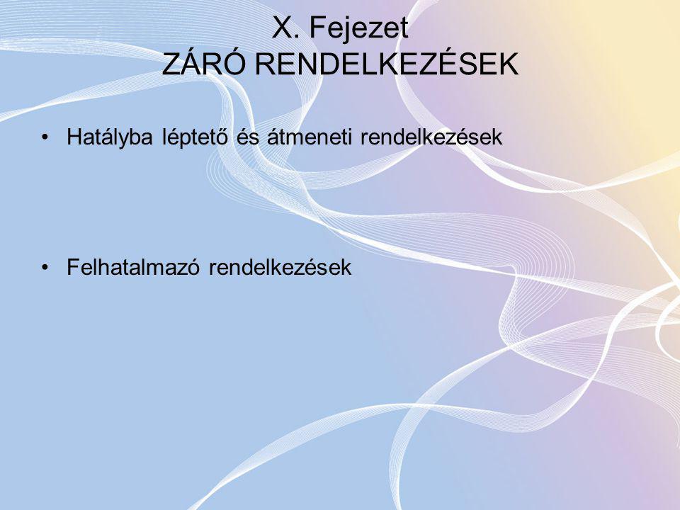 X. Fejezet ZÁRÓ RENDELKEZÉSEK