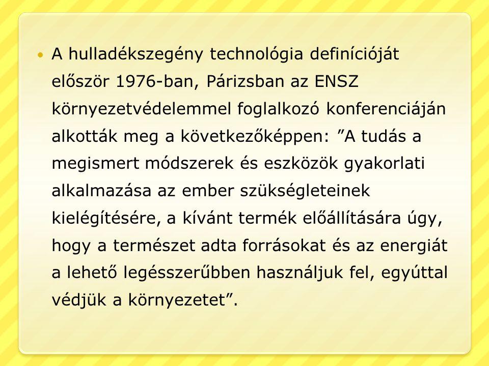 A hulladékszegény technológia definícióját először 1976-ban, Párizsban az ENSZ környezetvédelemmel foglalkozó konferenciáján alkották meg a következőképpen: A tudás a megismert módszerek és eszközök gyakorlati alkalmazása az ember szükségleteinek kielégítésére, a kívánt termék előállítására úgy, hogy a természet adta forrásokat és az energiát a lehető legésszerűbben használjuk fel, egyúttal védjük a környezetet .
