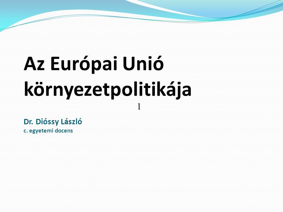 Az Európai Unió környezetpolitikája Dr. Dióssy László c