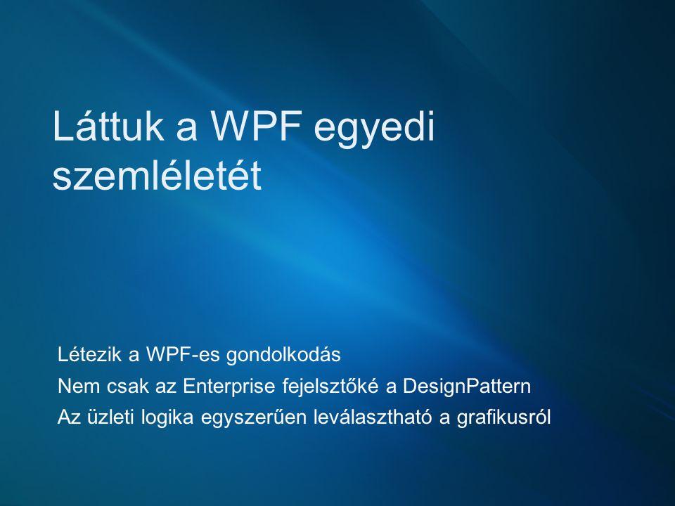 Láttuk a WPF egyedi szemléletét