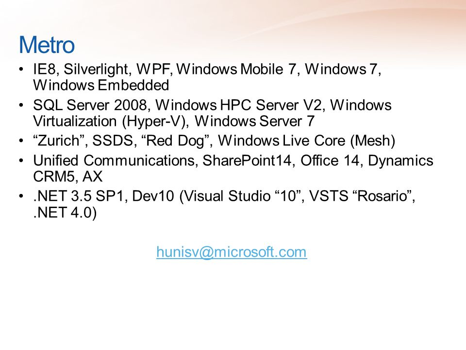 Metro IE8, Silverlight, WPF, Windows Mobile 7, Windows 7, Windows Embedded.