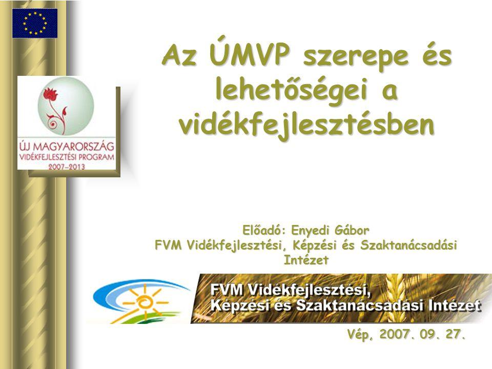 Az ÚMVP szerepe és lehetőségei a vidékfejlesztésben Előadó: Enyedi Gábor FVM Vidékfejlesztési, Képzési és Szaktanácsadási Intézet