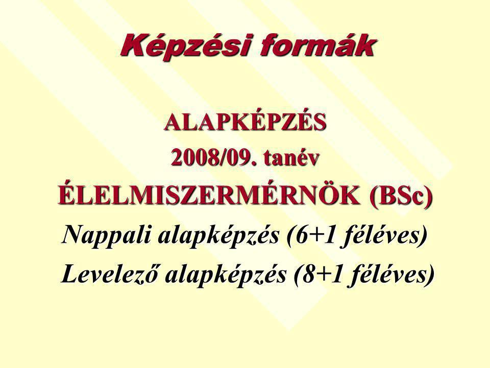 Képzési formák ÉLELMISZERMÉRNÖK (BSc) Nappali alapképzés (6+1 féléves)