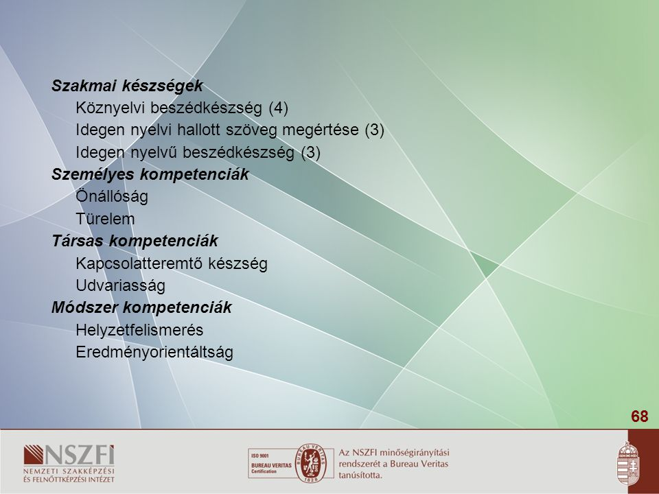 Szakmai készségek Köznyelvi beszédkészség (4) Idegen nyelvi hallott szöveg megértése (3) Idegen nyelvű beszédkészség (3)
