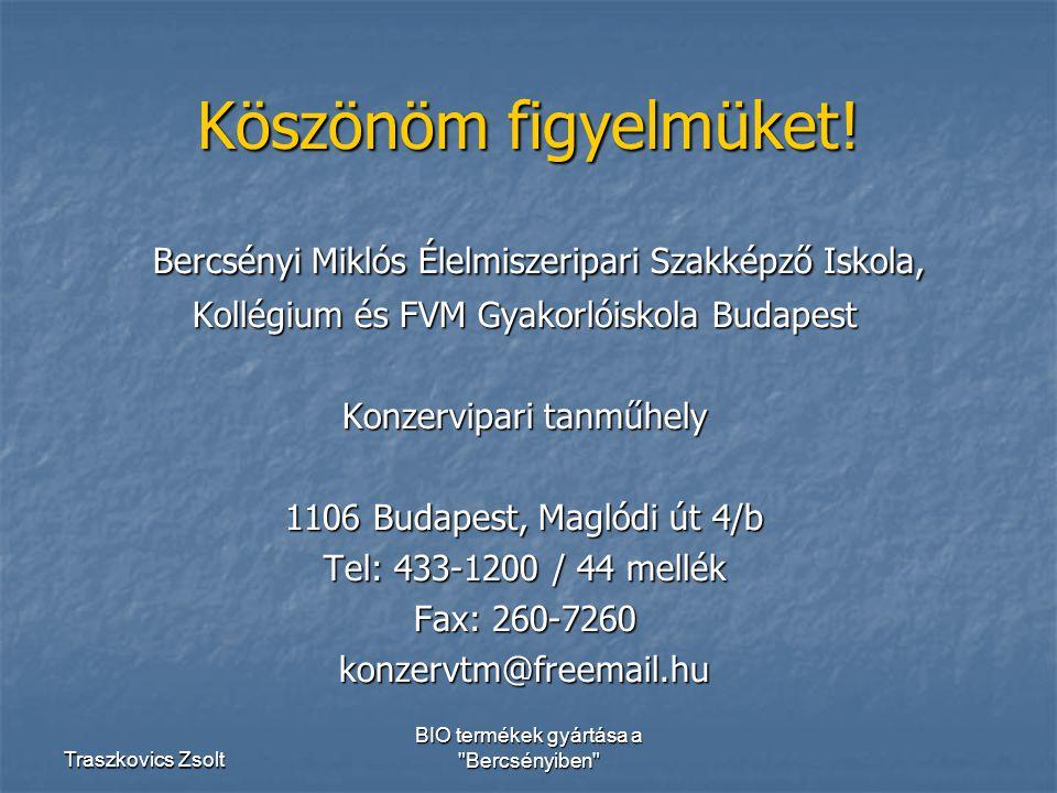 Köszönöm figyelmüket! Bercsényi Miklós Élelmiszeripari Szakképző Iskola, Kollégium és FVM Gyakorlóiskola Budapest.