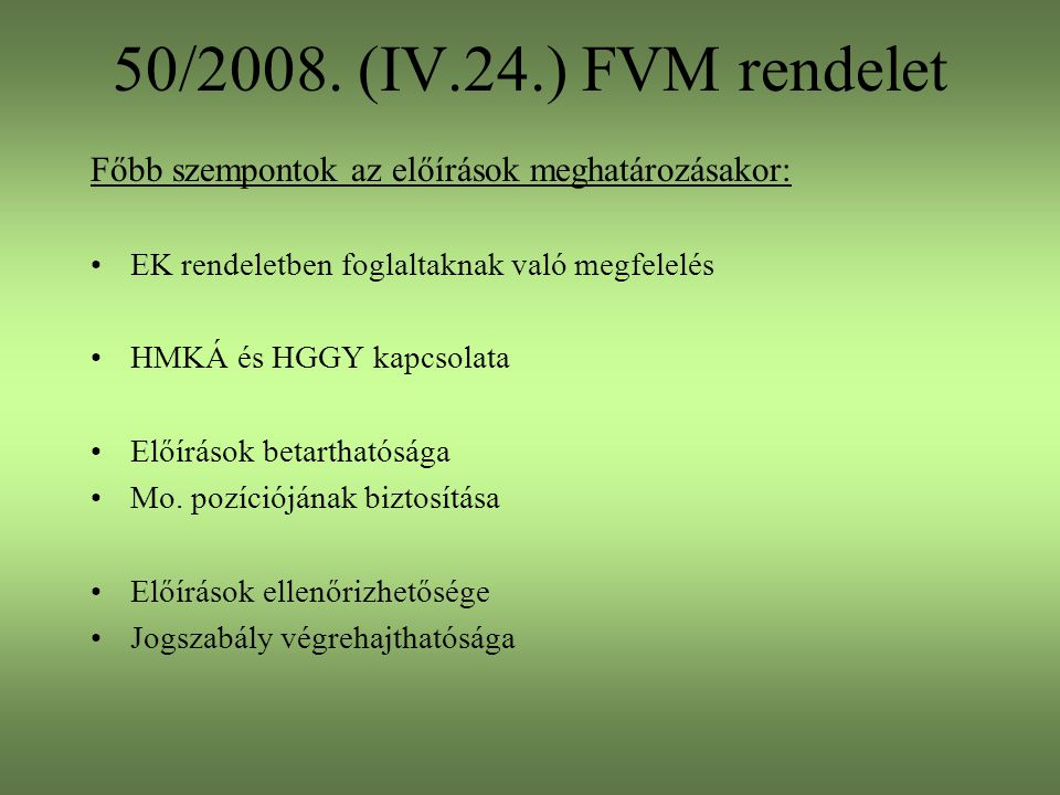 50/2008. (IV.24.) FVM rendelet Főbb szempontok az előírások meghatározásakor: EK rendeletben foglaltaknak való megfelelés.