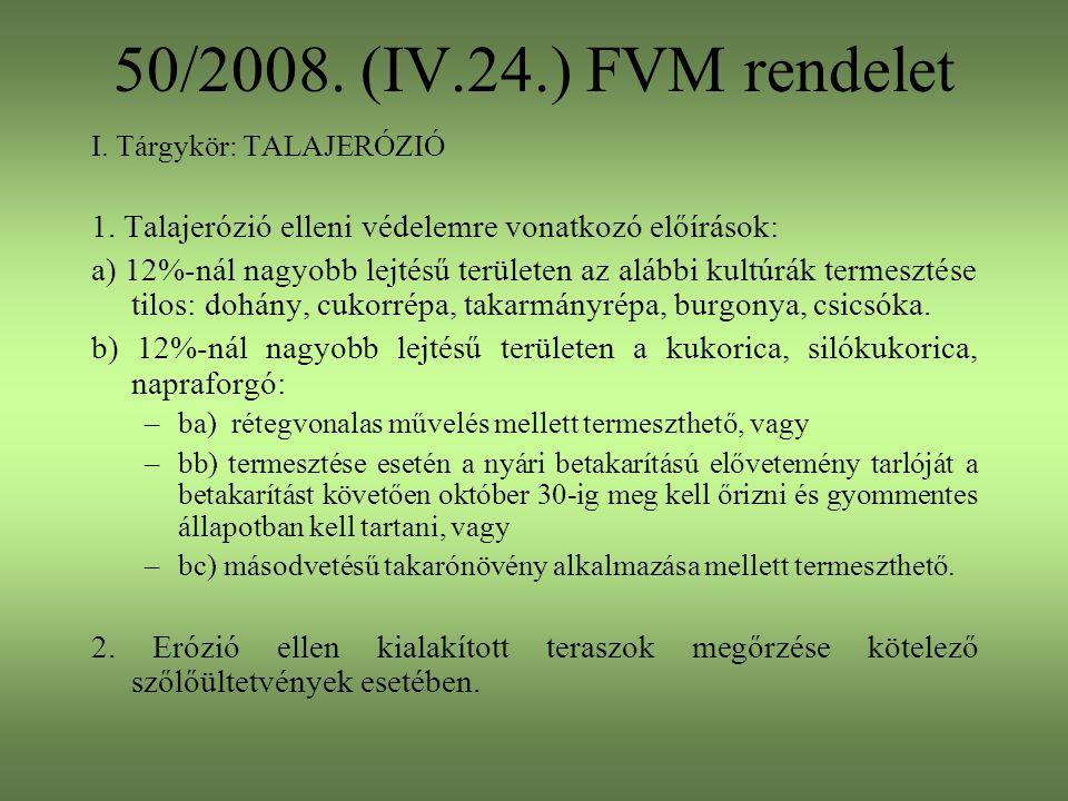 50/2008. (IV.24.) FVM rendelet I. Tárgykör: TALAJERÓZIÓ. 1. Talajerózió elleni védelemre vonatkozó előírások: