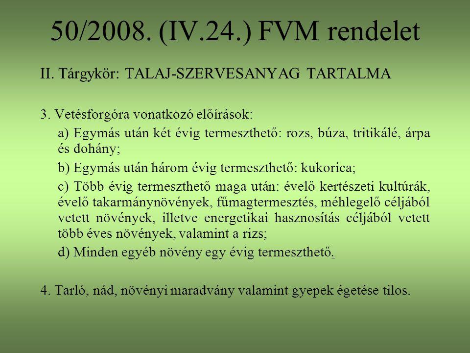 50/2008. (IV.24.) FVM rendelet II. Tárgykör: TALAJ-SZERVESANYAG TARTALMA. 3. Vetésforgóra vonatkozó előírások: