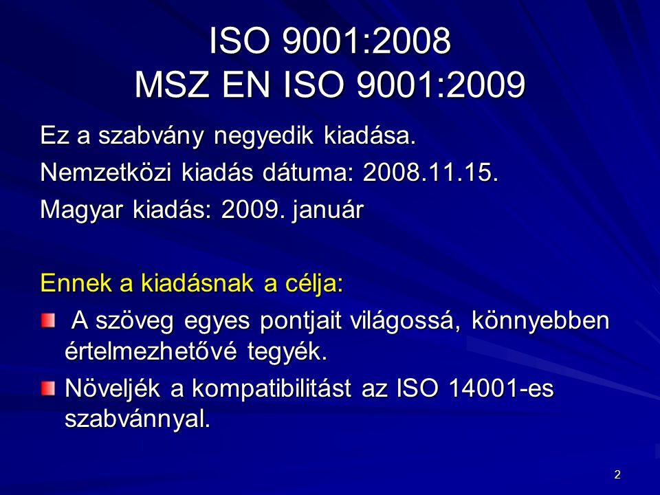 ISO 9001:2008 MSZ EN ISO 9001:2009 Ez a szabvány negyedik kiadása.