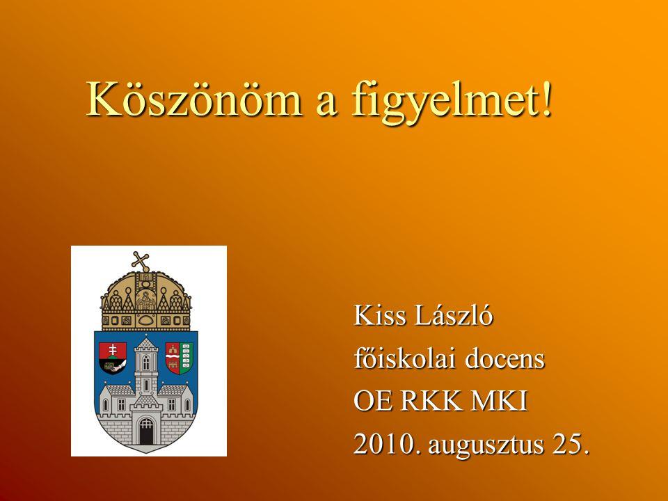 Köszönöm a figyelmet! Kiss László főiskolai docens OE RKK MKI