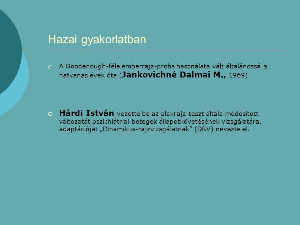 Hazai gyakorlatban A Goodenough-féle emberrajz-próba használata vált általánossá a hatvanas évek óta (Jankovichné Dalmai M., 1969)