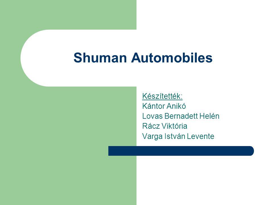 Shuman Automobiles Készítették: Kántor Anikó Lovas Bernadett Helén
