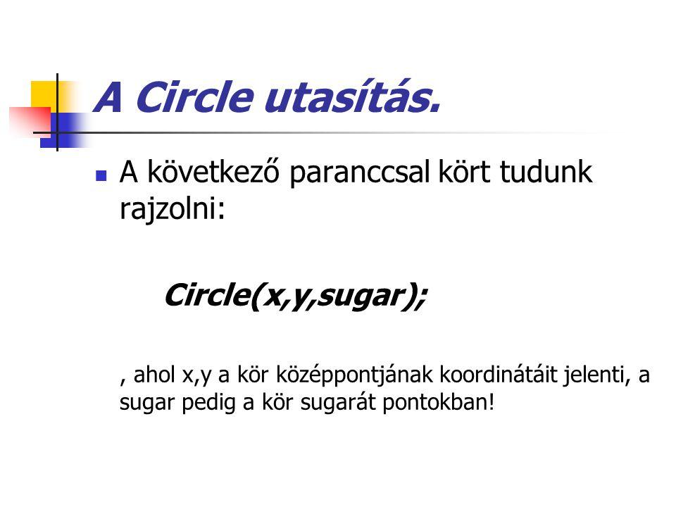 A Circle utasítás. A következő paranccsal kört tudunk rajzolni: