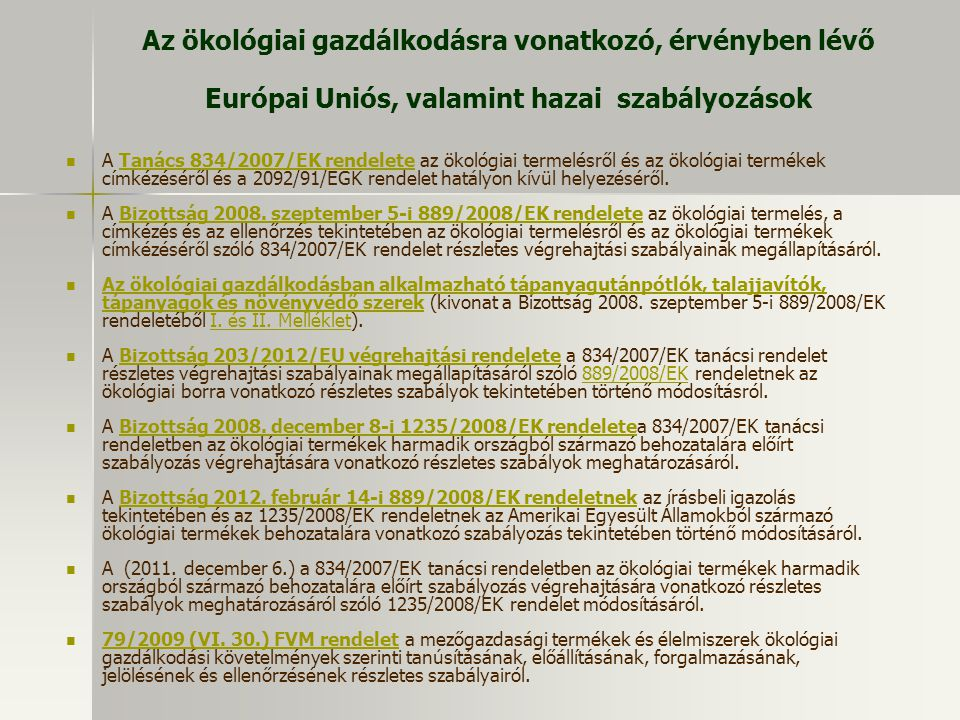 Az ökológiai gazdálkodásra vonatkozó, érvényben lévő Európai Uniós, valamint hazai szabályozások