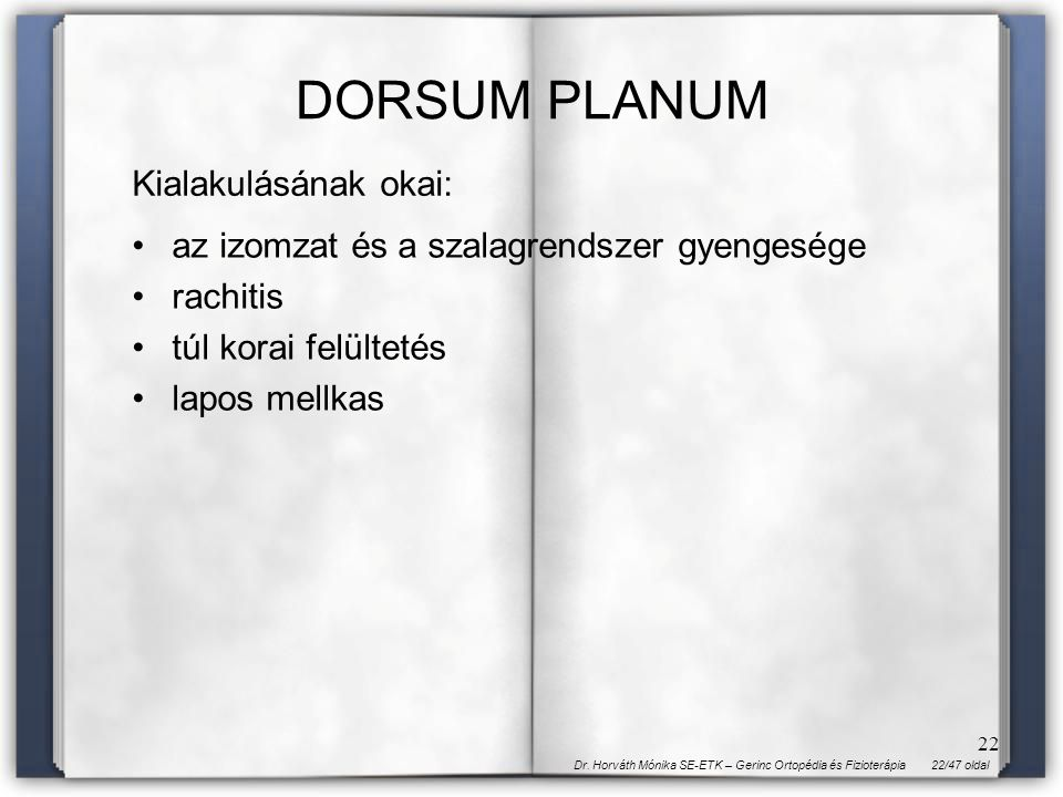 DORSUM PLANUM Kialakulásának okai: