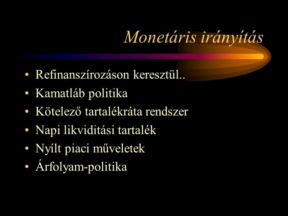 Monetáris irányítás Refinanszírozáson keresztül.. Kamatláb politika