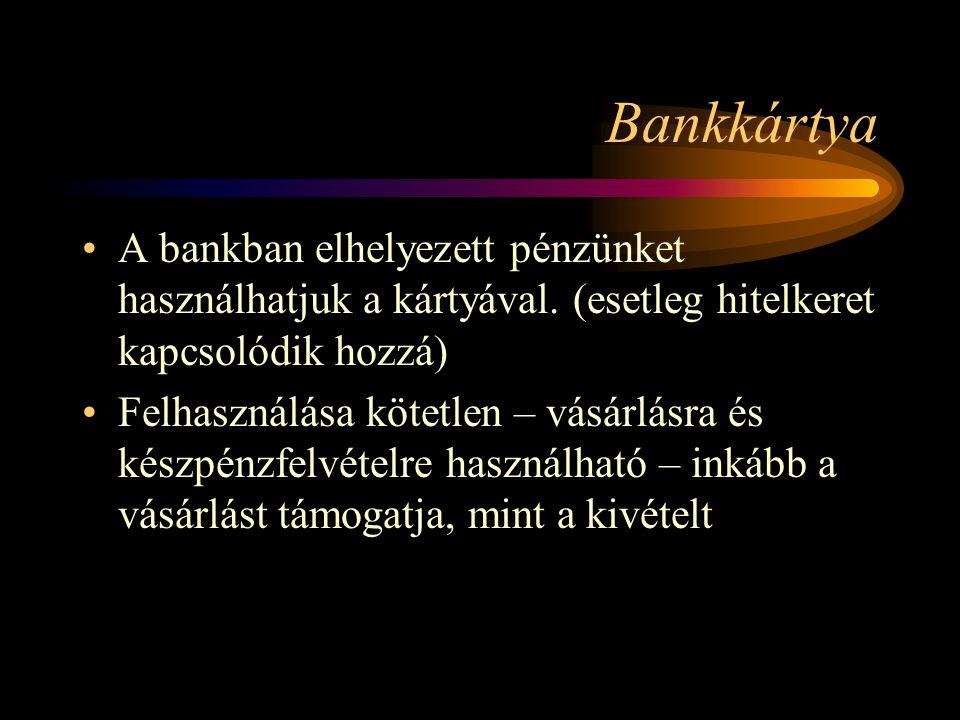Bankkártya A bankban elhelyezett pénzünket használhatjuk a kártyával. (esetleg hitelkeret kapcsolódik hozzá)