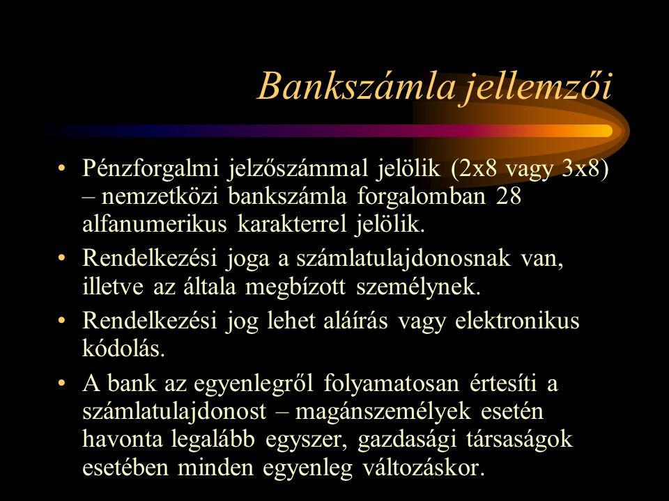 Bankszámla jellemzői Pénzforgalmi jelzőszámmal jelölik (2x8 vagy 3x8) – nemzetközi bankszámla forgalomban 28 alfanumerikus karakterrel jelölik.