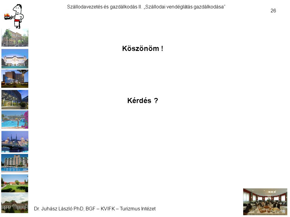 Köszönöm ! Kérdés Dr. Juhász László PhD, BGF – KVIFK – Turizmus Intézet