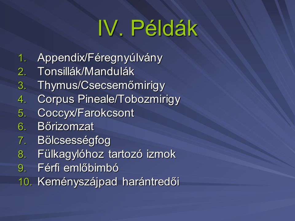 IV. Példák Appendix/Féregnyúlvány Tonsillák/Mandulák