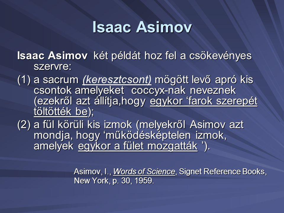 Isaac Asimov Isaac Asimov két példát hoz fel a csökevényes szervre: