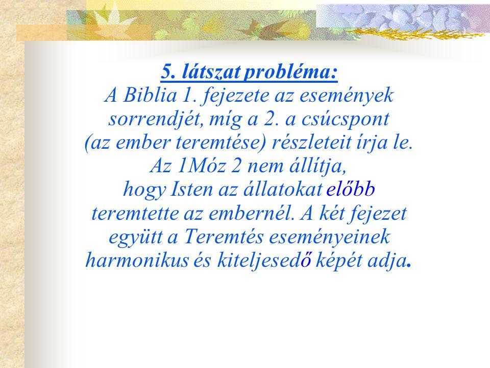 A Biblia 1. fejezete az események sorrendjét, míg a 2. a csúcspont