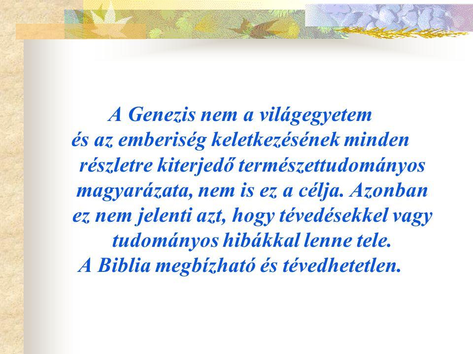 A Genezis nem a világegyetem A Biblia megbízható és tévedhetetlen.
