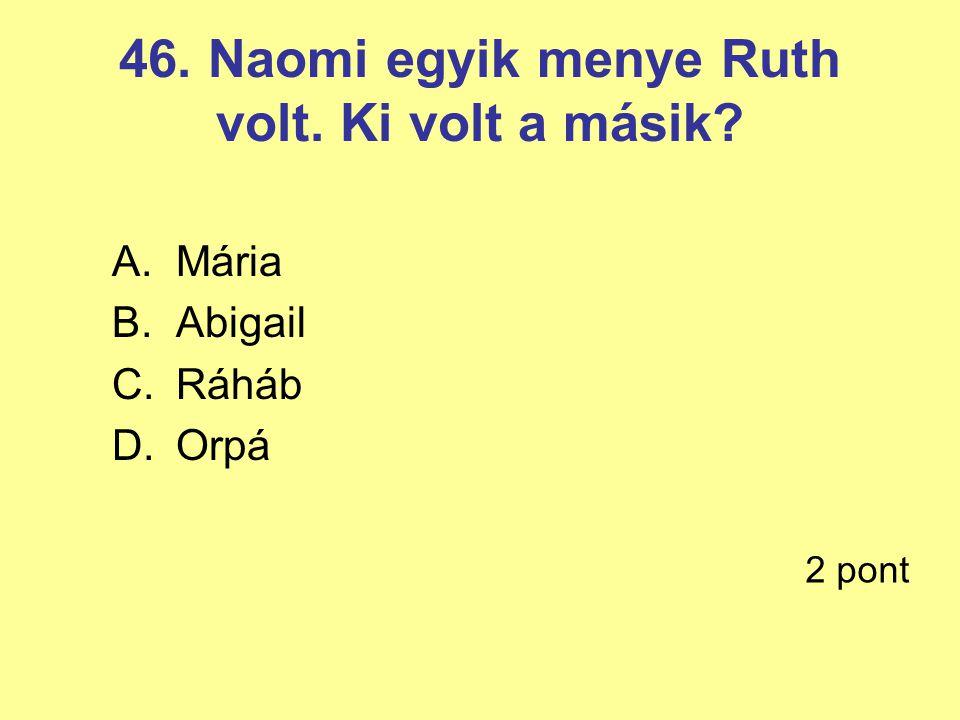 46. Naomi egyik menye Ruth volt. Ki volt a másik