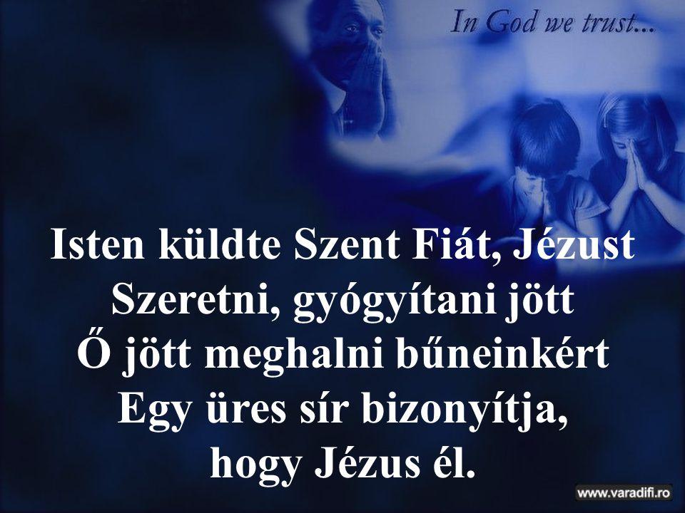 Isten küldte Szent Fiát, Jézust Szeretni, gyógyítani jött
