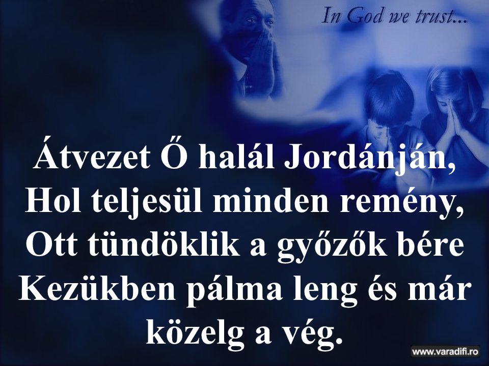 Átvezet Ő halál Jordánján, Hol teljesül minden remény,