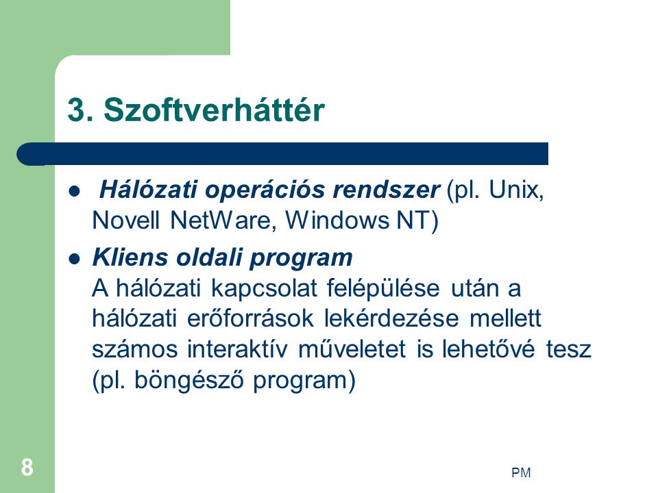 3. Szoftverháttér Hálózati operációs rendszer (pl. Unix, Novell NetWare, Windows NT)