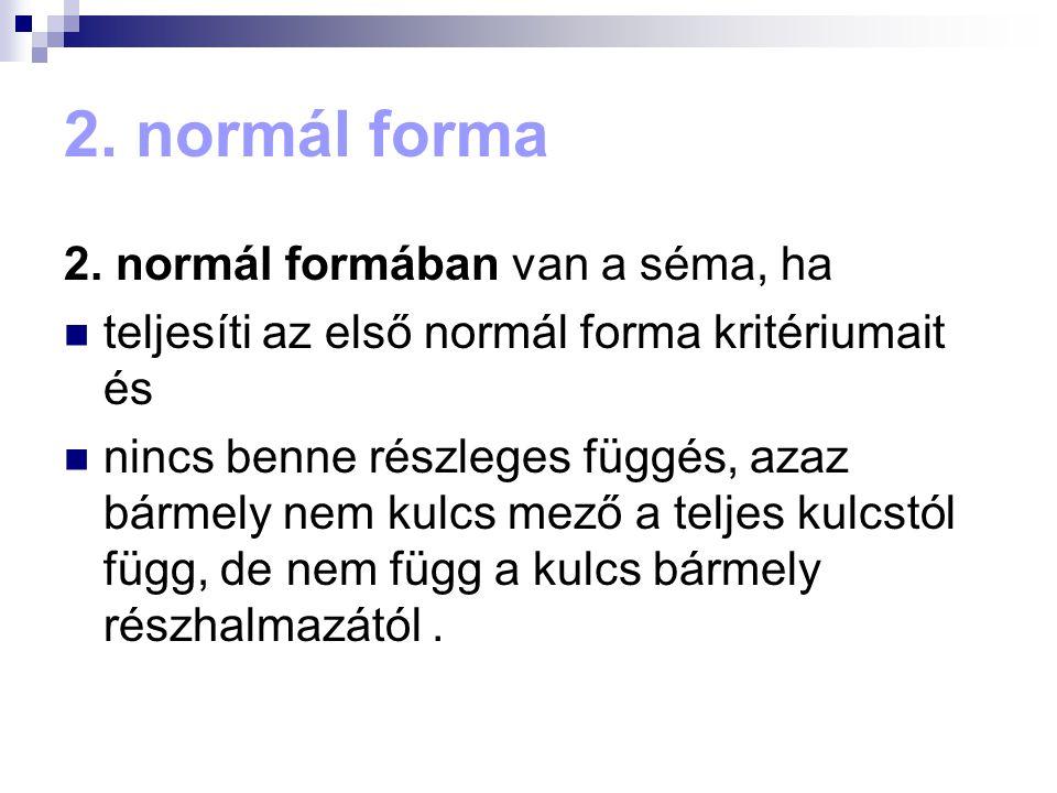 2. normál forma 2. normál formában van a séma, ha
