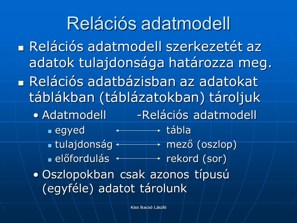 Relációs adatmodell Relációs adatmodell szerkezetét az adatok tulajdonsága határozza meg.