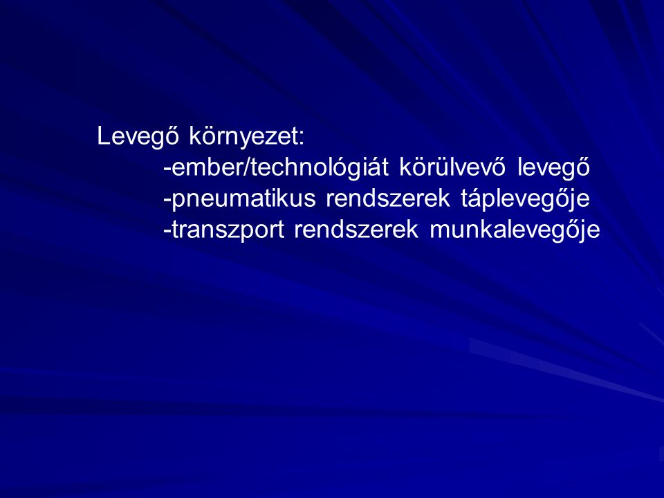 Levegő környezet: -ember/technológiát körülvevő levegő.