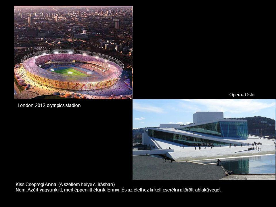 Opera- Oslo London-2012-olympics stadion. Kiss Csepregi Anna: (A szellem helye c. írásban)