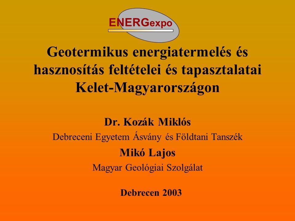 ENERGexpo Geotermikus energiatermelés és hasznosítás feltételei és tapasztalatai Kelet-Magyarországon.