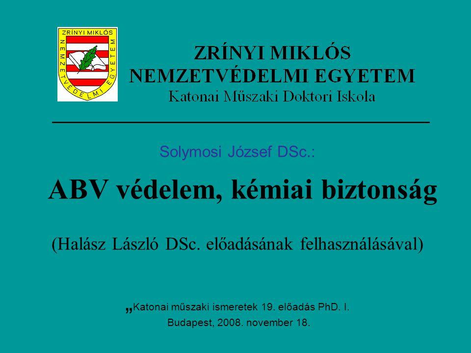Solymosi József DSc.: ABV védelem, kémiai biztonság (Halász László DSc.