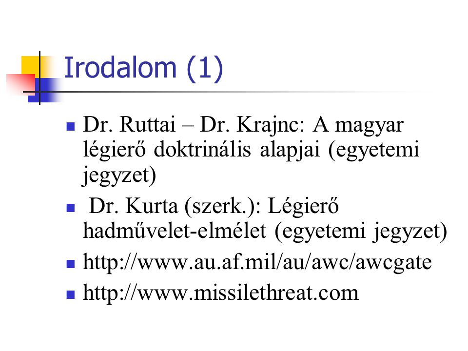 Irodalom (1) Dr. Ruttai – Dr. Krajnc: A magyar légierő doktrinális alapjai (egyetemi jegyzet)
